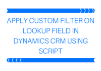 Apply Custom Filter on Lookup Field in Dynamics CRM using Script
