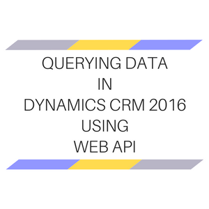 Querying data in Microsoft Dynamics CRM 2016 using Web API