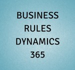 BUSINESS RULES DYNAMICS 365