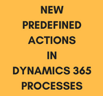 NewPredefined ActionsinDynamics 365PROCESSES