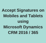 Accept Signatures on Mobiles and Tablets using Microsoft Dynamics CRM 2016 365