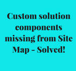 Custom solution components missing from Site Map - Solved!