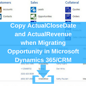 Copy ActualCloseDate and ActualRevenue when Migrating Opportunity in Microsoft Dynamics CRM