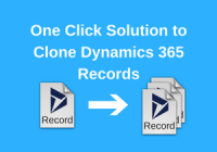 One Click Solution to Clone Dynamics 365 Records