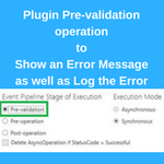 Plugin Pre-validation operationtoShow an Error Message as well as Log the Error
