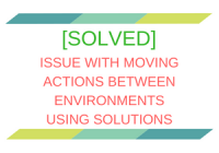 [SOLVED] Issue with moving Actions between environments using Solutions