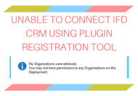 UNABLE TO CONNECT IFD CRM USING PLUGIN REGISTRATION TOOL