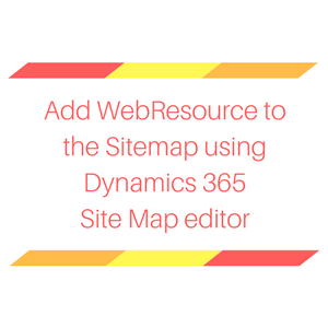 Add WebResource to the Sitemap using Dynamics 365 Site Map editor