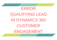 rror Qualifying Lead in Dynamics 365 Customer Engagement