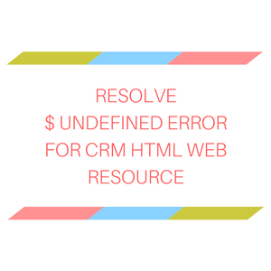 Resolve $ undefined error for CRM HTML web resource