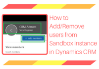 How to Add or Remove users from Sandbox instance in Dynamics CRM