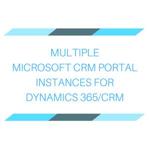 Multiple Microsoft CRM Portal Instances for Dynamics 365/CRM