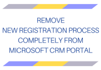 Remove New Registration process completely from Microsoft CRM Portal
