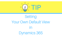 Setting Your Own Default View in Dynamics 365