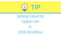 TIP- Setting Value for Option Set in OOB Workflow