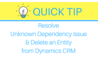 Tip- Resolve Unknown Dependency Issue and Delete an Entity from Dynamics CRM