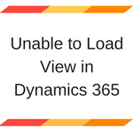 Unable to Load view in Dynamics 365
