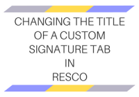 Changing the title of a custom Signature tab in Resco