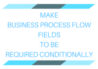 Make the Business Process Flow fields to be required conditionally