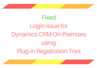 Fixed Login issue for Dynamics CRM On-Premises using Plug-in Registration Tool