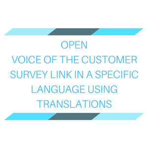 Open Voice of the Customer survey link in a specific language using the translations
