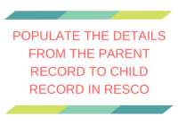 Populate the details from the Parent record to Child record in Resco