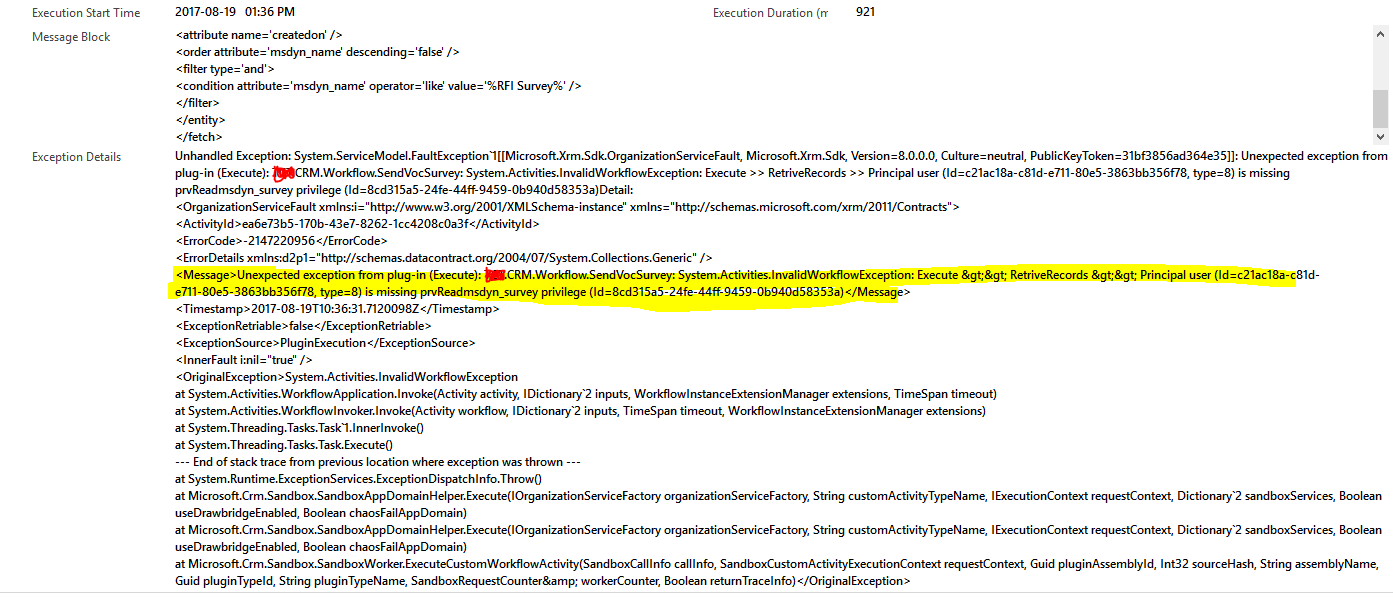"""""""<Message>Unexpected exception from plug-in (Execute): IKL.CRM.Workflow.SendVocSurvey: System.Activities.InvalidWorkflowException: Execute >> RetriveRecords >> Principal user (Id=c21ac18a-c81d-e711-80e5-3863bb356f78, type=8) is missing prvReadmsdyn_survey privilege (Id=8cd315a5-24fe-44ff-9459-0b940d58353a)</Message>"""