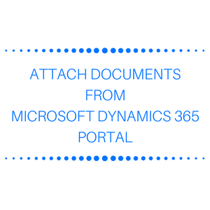Attach Documents from Microsoft Dynamics 365 Portal