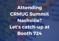 Attending CRMUG Summit Nashville Let's catch-up at Booth 724