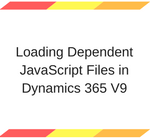 Loading Dependent JavaScript Files in Dynamics 365 V9