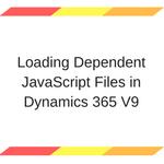 Loading Dependent JavaScript Files in Dynamics 365 V9