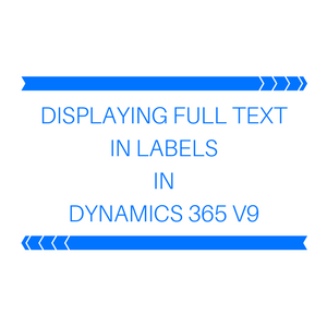 DISPLAYING FULL TEXT IN LABELS IN DYNAMICS 365 V9