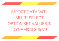 Import data with multi-select option set values in Dynamics 365 v9