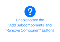 Unable to see the Add Subcomponents and Remove Component buttons in Dynamics 365