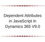 Dependent Attributes in JavaScript in Dynamics 365 V9.0