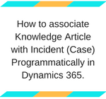 How to associate Knowledge Article with Incident (Case) Programmatically in Dynamics 365