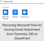 Recurring Microsoft Flow for moving Email Attachment from Dynamics 365