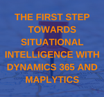The first step towards Situational Intelligence with Dynamics 365 and Maplytics