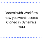 Control with Workflow how you want records Cloned in Dynamics CRM