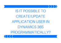 Is it possible to Create Update Application User in Dynamics 365 Programmatically