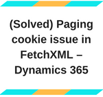 Paging cookie issue in fetch xml