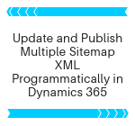 Update and Publish Multiple Sitemap XML Programmatically in Dynamics 365