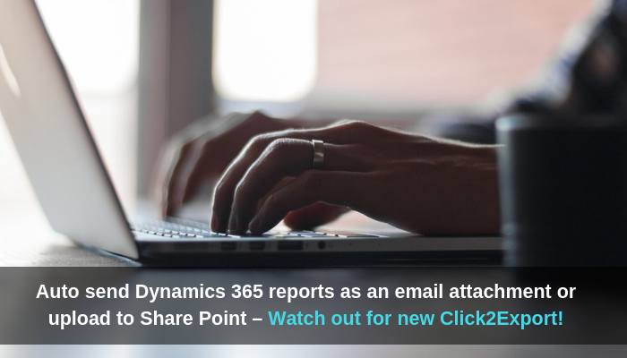 Auto send Dynamics 365 reports as an email attachment or upload to Share Point