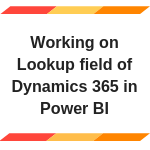 How to work on Lookup field of Dynamics365 In PowerBI