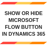 ShowOrHide Microsoft FLOW button in D365