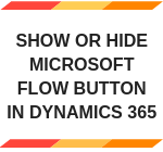 ShowOrHide Microsoft FLOW button in D365