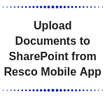 How to upload documents to sharepoint from resco mobile app