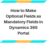 Make Optional Fields In CRM as Mandatory Fields in Portal