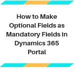 Make Optional Fields In CRM as Mandatory Fields in Portal