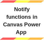 Notify functions in Canvas Power App